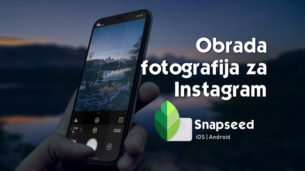 obrada-fotografija-za-instagram-snapseed-app-blogerfest-edukacija-za-blogere-i-instablogere